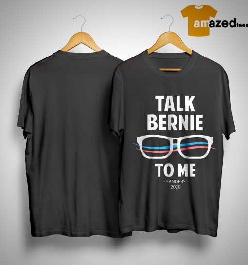 Talk Bernie To Me Sanders 2020 ShirtTalk Bernie To Me Sanders 2020 Shirt