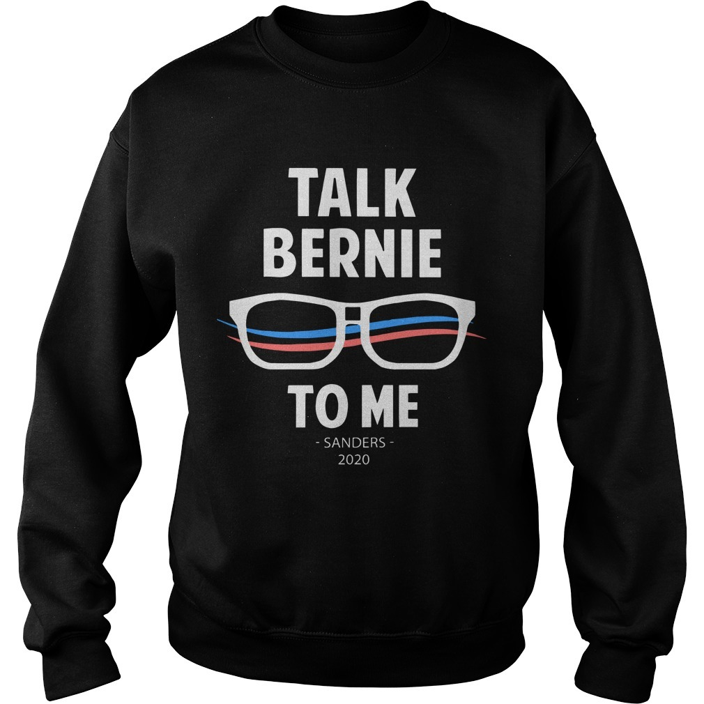 Talk Bernie To Me Sanders 2020 SweaterTalk Bernie To Me Sanders 2020 Sweater