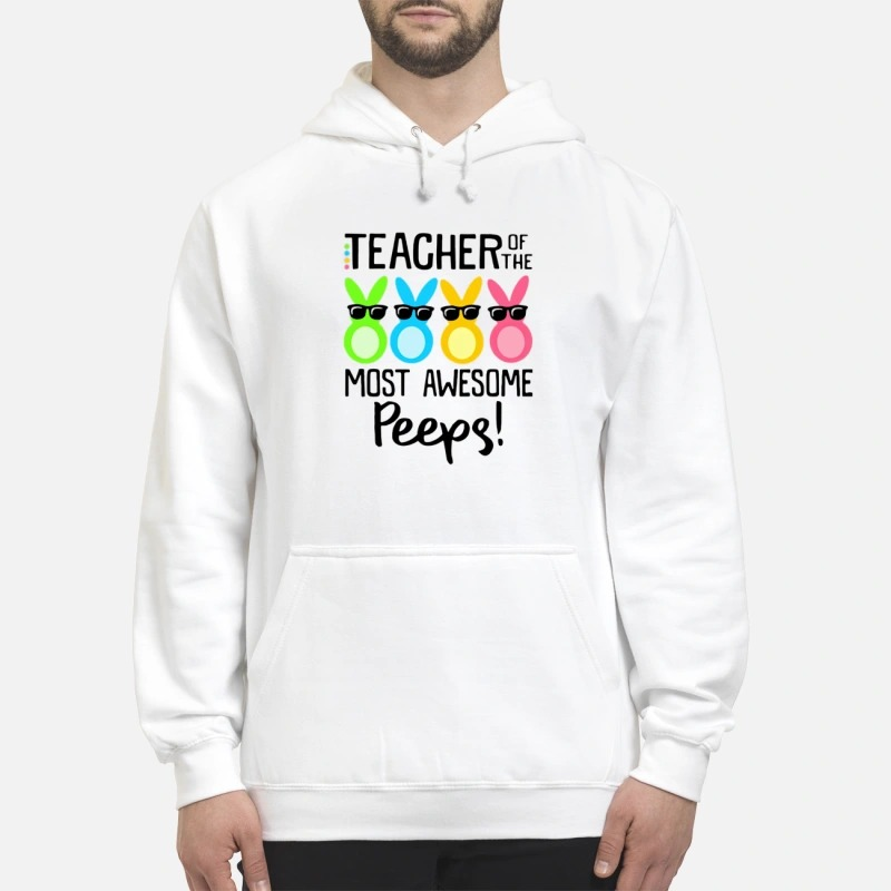 Teacher Of The Most Awesome Peeps Hoodie