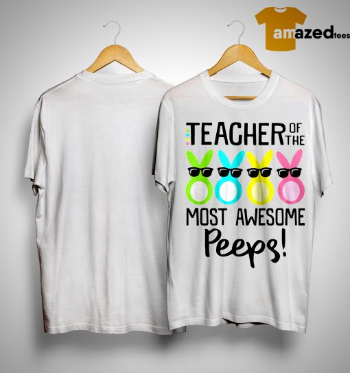 Teacher Of The Most Awesome Peeps Shirt