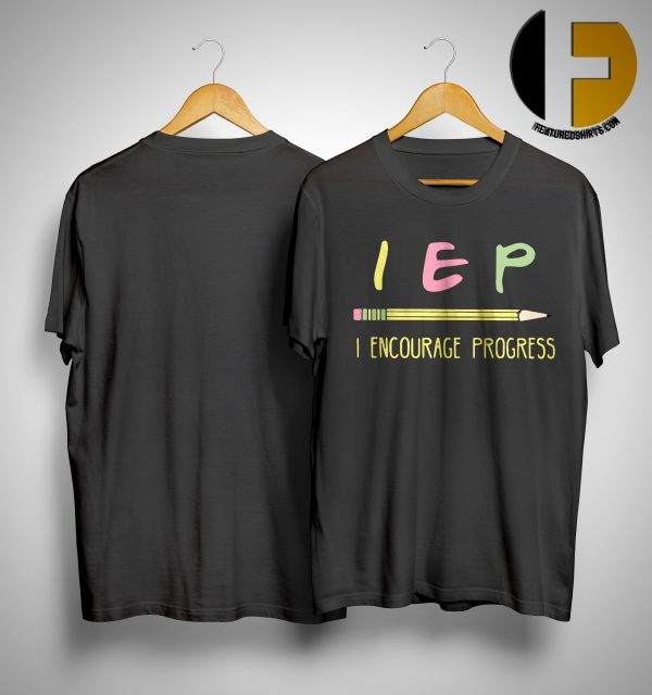 Teacher Pencil IEP I Encourage Progress Shirt