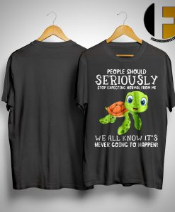 Turtle People Seriously Stop Expecting Normal From Me We All Know It's Never Going To Happen Shirt