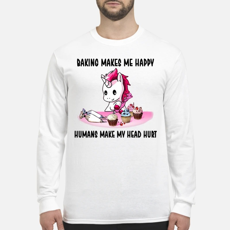Unicorn Baking Makes Me Happy Humans Make My Head Hurt Longsleeve Tee