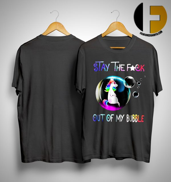 Unicorn Stay The Fuck Out Of My Bubble ShirtUnicorn Stay The Fuck Out Of My Bubble Shirt
