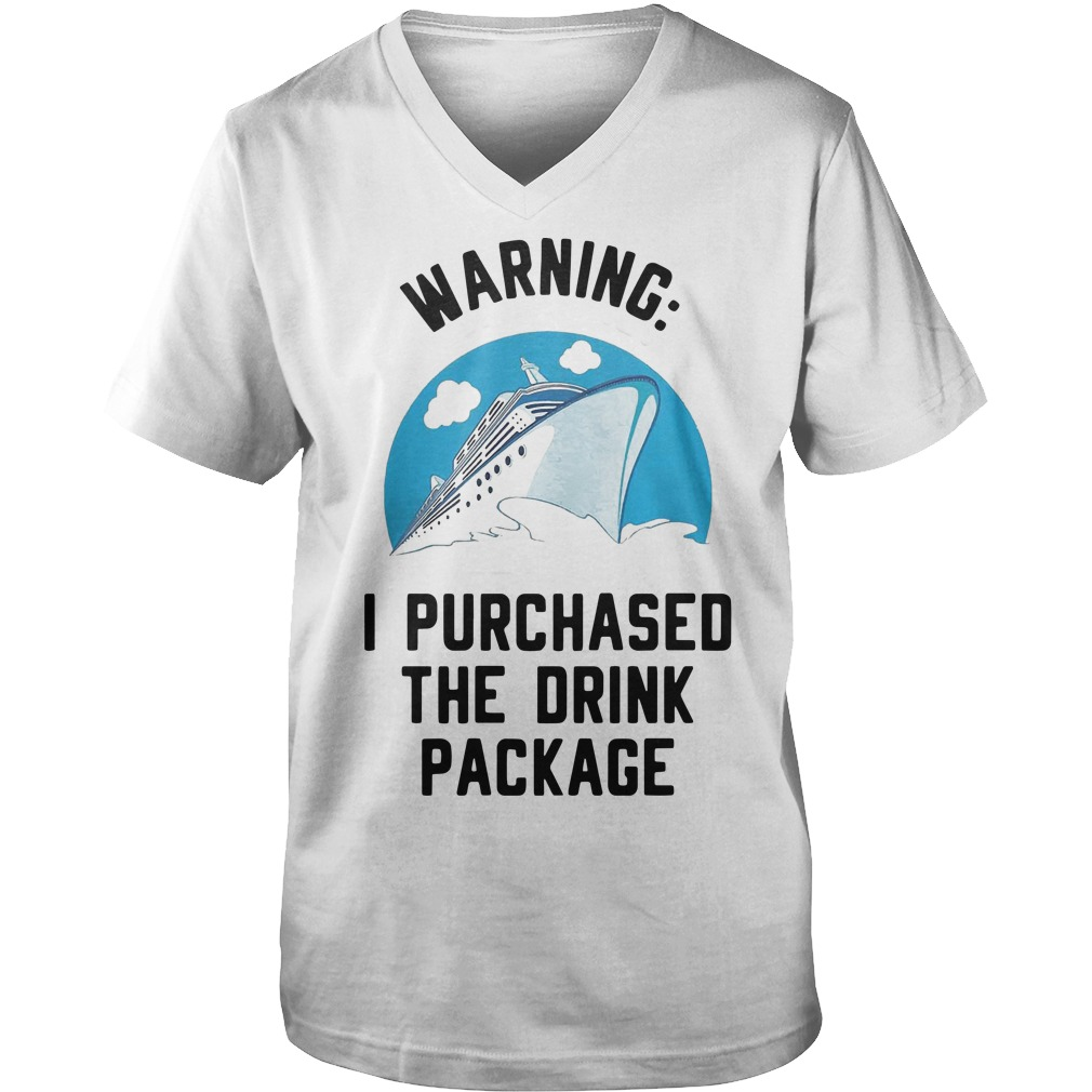 Warning I Purchased The Drink Package Guys V-neck