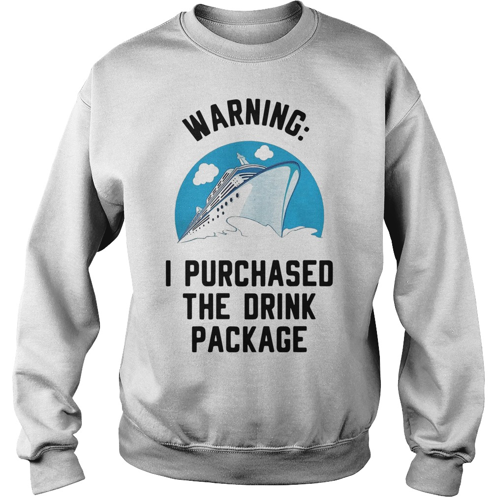 Warning I Purchased The Drink Package Sweater
