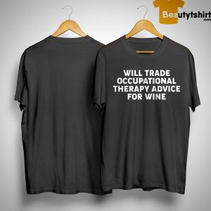 Will Trade Occupational Therapy Advice For Wine Shirt