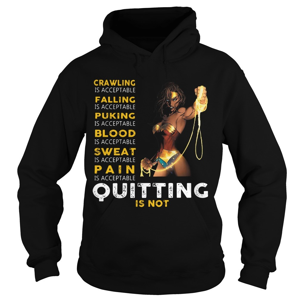 Wonder Woman Crawling Is Acceptable Falling Is Acceptable Puking Quitting Is Not Hoodie