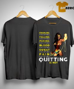 Wonder Woman Crawling Is Acceptable Falling Is Acceptable Puking Quitting Is Not Shirt