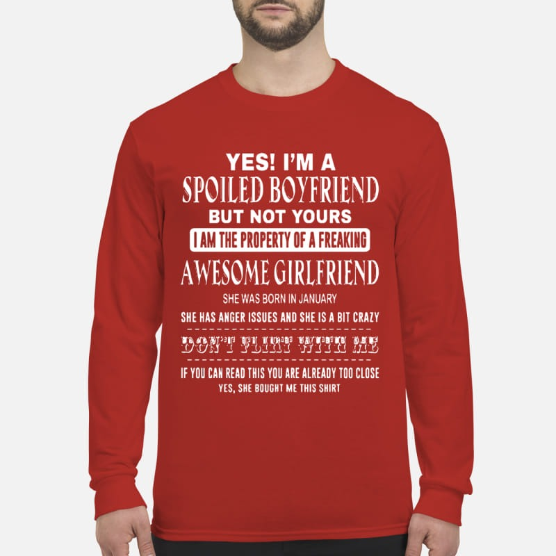 Yes I'm A Spoiled Boyfriend But Not Yours I Am The Property Of A Freaking Awesome Girlfriend Longsleeve Tee
