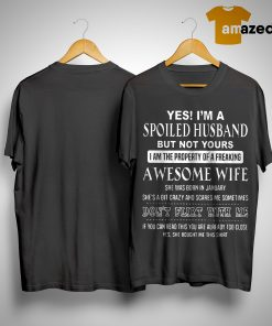 Yes I'm A Spoiled Husband But Not Yours I Am The Property Of A Freaking Awesome Wife Shirt