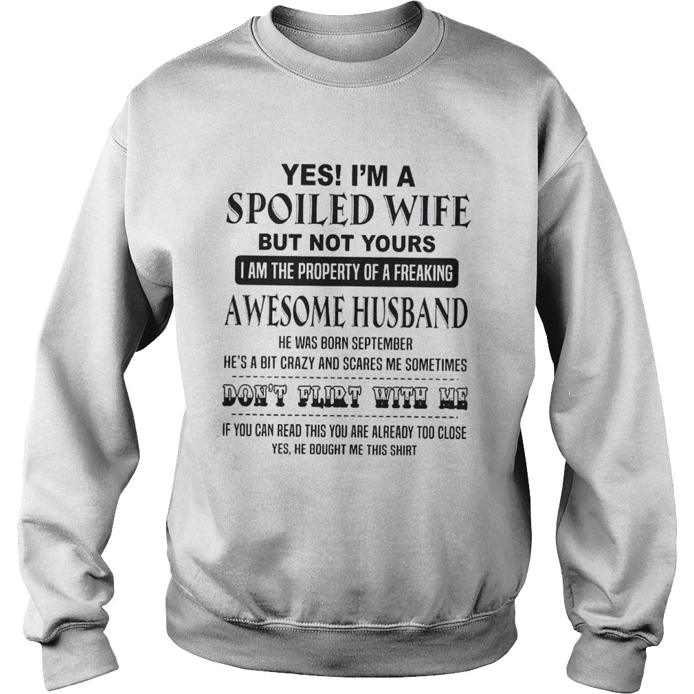 Yes I'm A Spoiled Wife But Not Yours I Am The Property Of A Freaking Awesome Husband SweaterYes I'm A Spoiled Wife But Not Yours I Am The Property Of A Freaking Awesome Husband Sweater