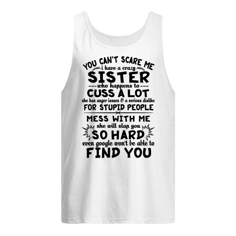 You Can't Scare Me I Have A Crazy Sister Who Happens To Cuss A Lot Tank Top