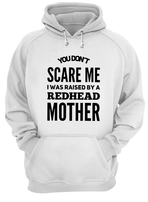 You Don't Scare Me I Was Raised By A Redhead Mother Hoodie