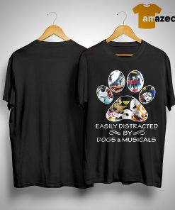 easily distracted by dogs and musicals shirteasily distracted by dogs and musicals shirt