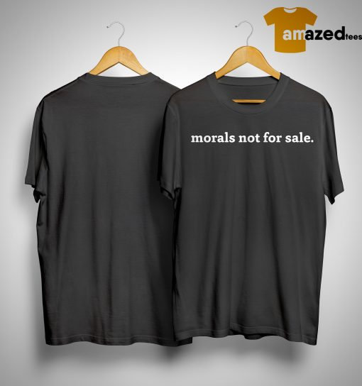 Morals Not For Sale T Shirt
