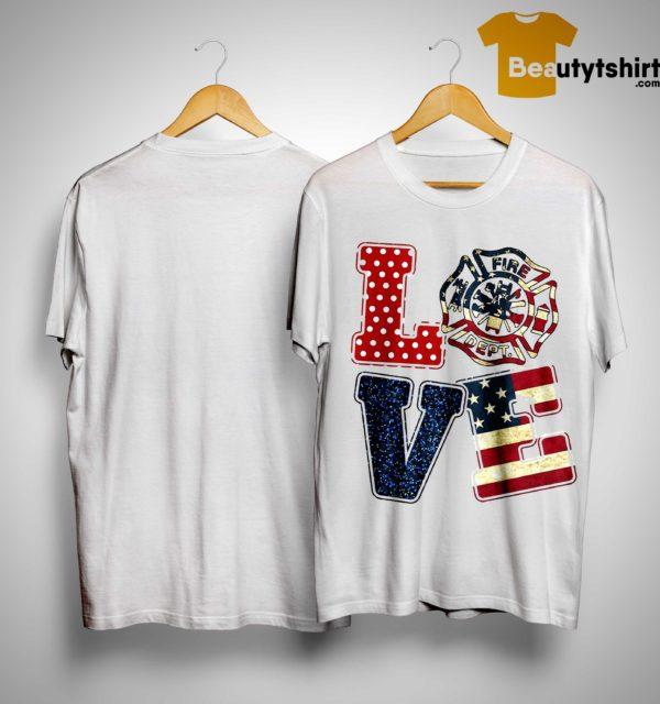 American Flag Fire Dept Love Shirt