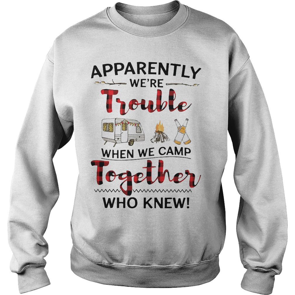 Apparently We're Trouble When We Camp Together Who Knew Sweater