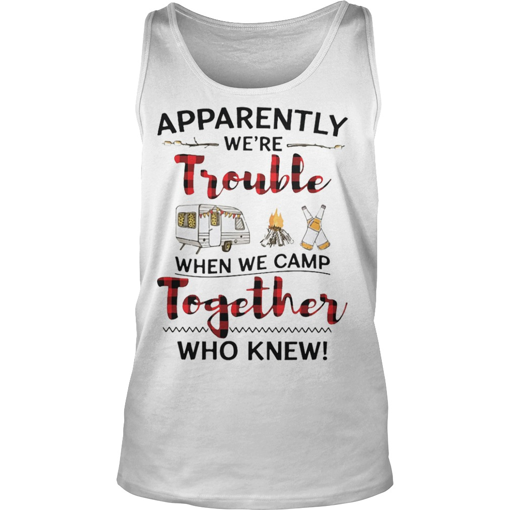 Apparently We're Trouble When We Camp Together Who Knew Tank Top