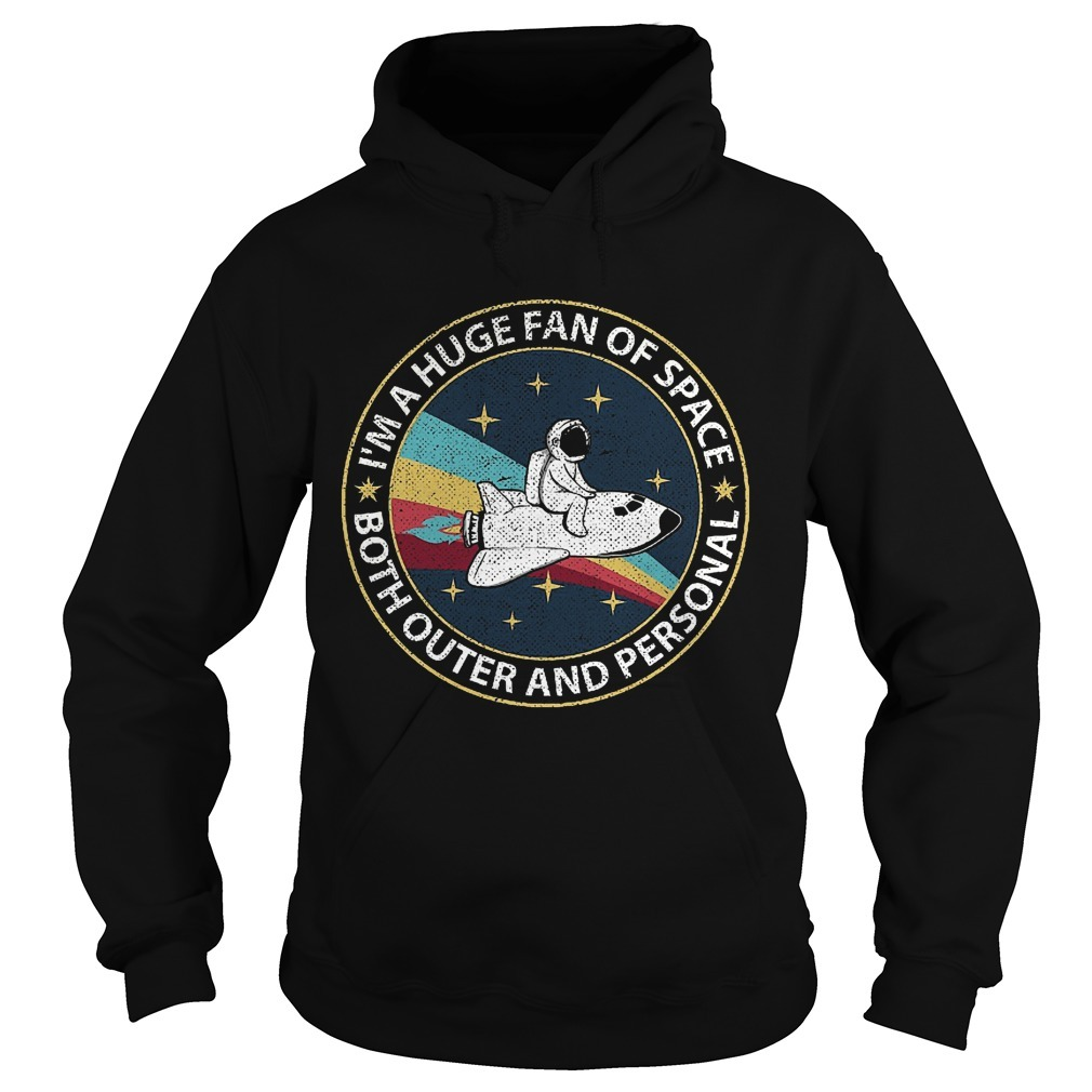 Astronaut I'm A Huge Fan Of Space Both Outer And Personal Hoodie