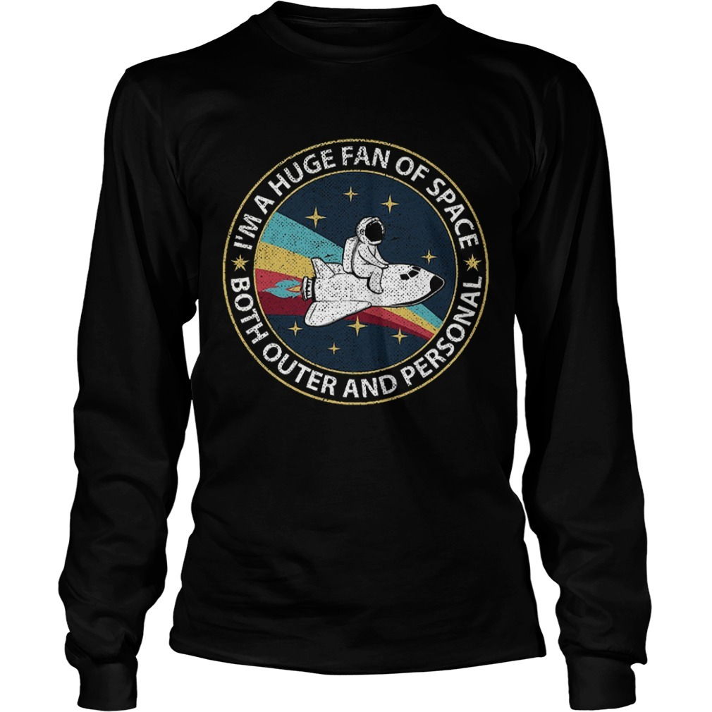 Astronaut I'm A Huge Fan Of Space Both Outer And Personal Longsleeve Tee