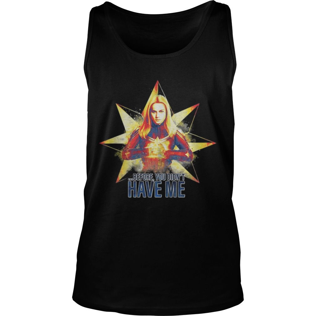 Avengers Endgame Captain Marvel Before You Didn't Have Me Tank Top