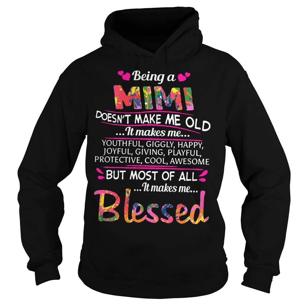 Being A Mimi Doesn't Make Me Old It Makes Me Youthful Giggly Happy Hoodie