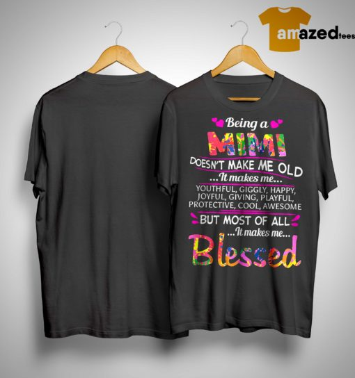 Being A Mimi Doesn't Make Me Old It Makes Me Youthful Giggly Happy Shirt