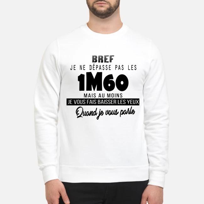 Bref Je Ne Dépasse Pas Les 1m60 Mais Au Moins Je Vous Fais Baisser Les Yeux Sweater