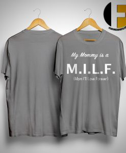 Cody Glaiel My Mommy Is A MILF Mom I'll Love You Forever Shirt