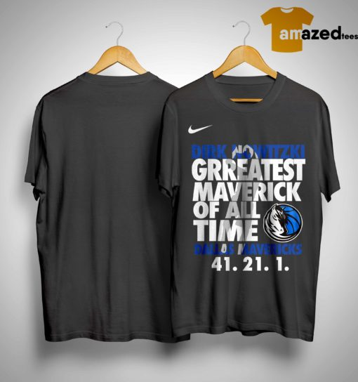 Dirk Nowitzki Greatest Maverick Of All Time Dallas Mavericks 4 21 1 Shirt