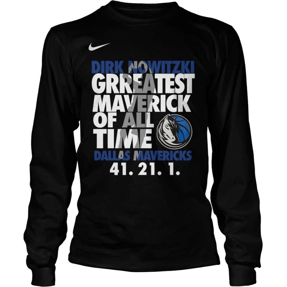 Dirk Nowitzki Greatest Maverick Of All Time Dallas Mavericks 41.21.1 Longsleeve Tee