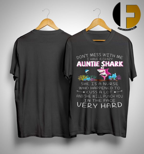 Don't Mess With Me I Have A Crazy Auntie Shark She Is A Nurse Shirt