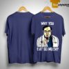 Dr Nowzarandan Why You Eat So Much Shirt