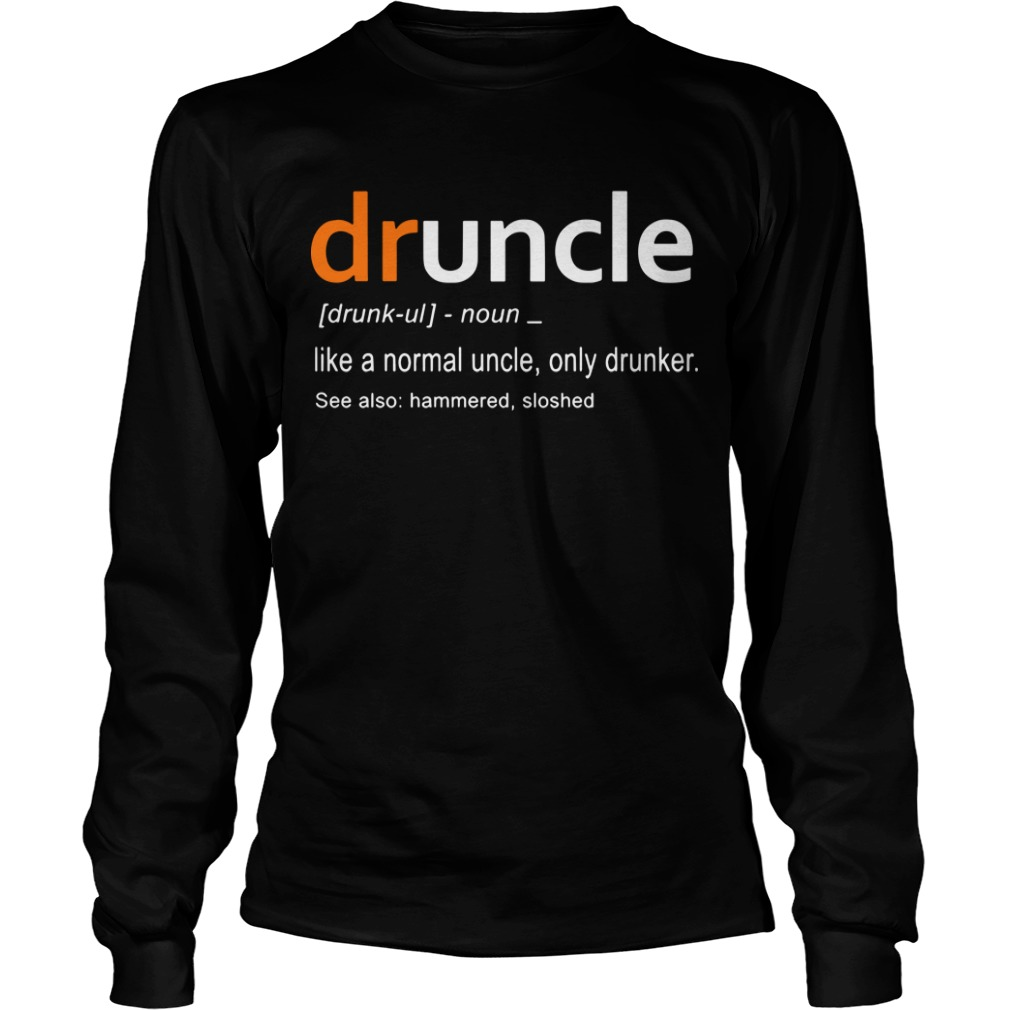 Druncle Definition Like A Normal Uncle Only Drunker See Also Hammered Sloshed Longsleeve Tee