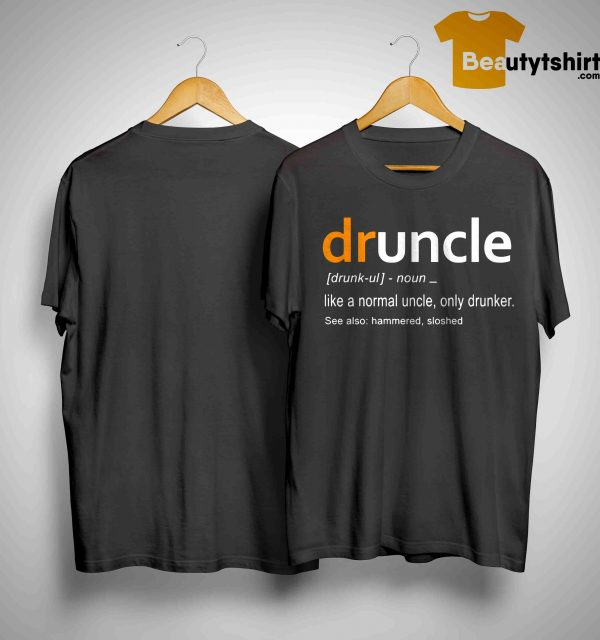 Druncle Definition Like A Normal Uncle Only Drunker See Also Hammered Sloshed Shirt