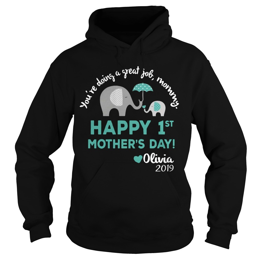 Elephant You're Doing A Great Job Mommy Happy 1st Mother's Day Hoodie