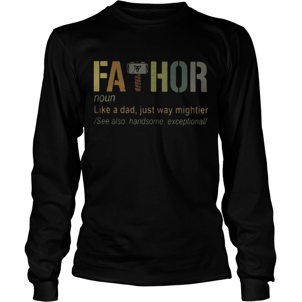 Fathor Like A Dad Just Way Mightier Longsleeve Tee
