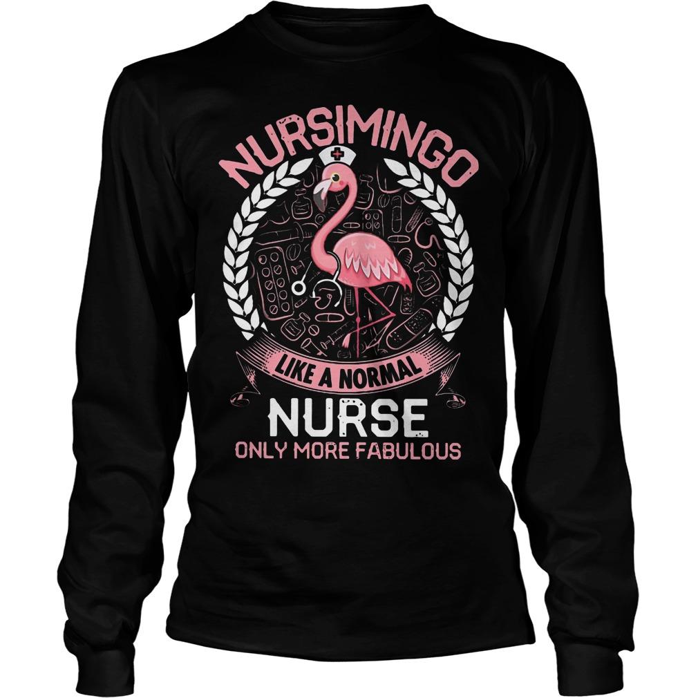 Flamingo Nursimingo Like A Normal Nurse Only More Fabulous Longsleeve Tee