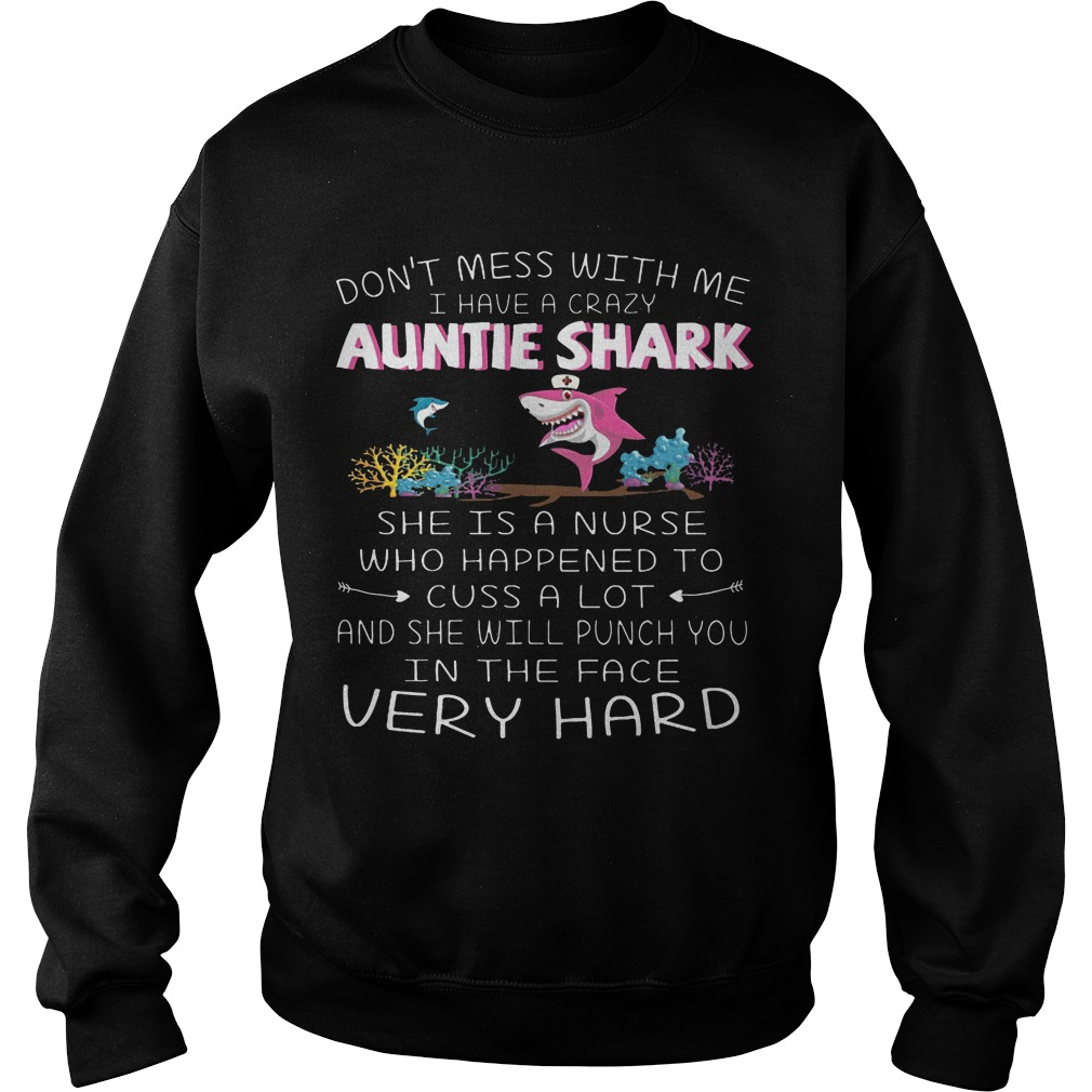 Don't Mess With Me I Have A Crazy Auntie Shark She Is A Nurse Sweater