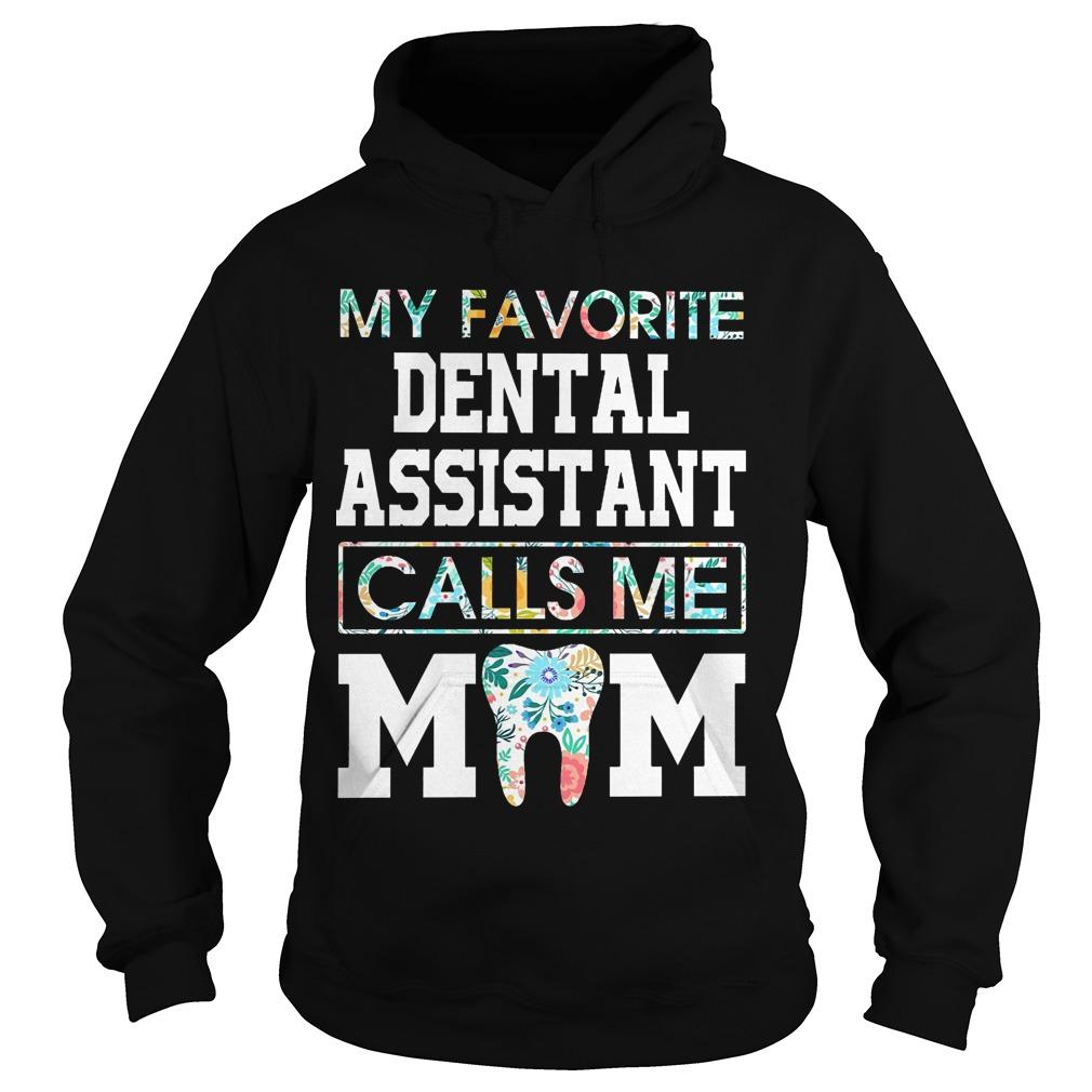 Floral My Favorite Dental Assistant Calls Me Mom HoodieFloral My Favorite Dental Assistant Calls Me Mom Hoodie