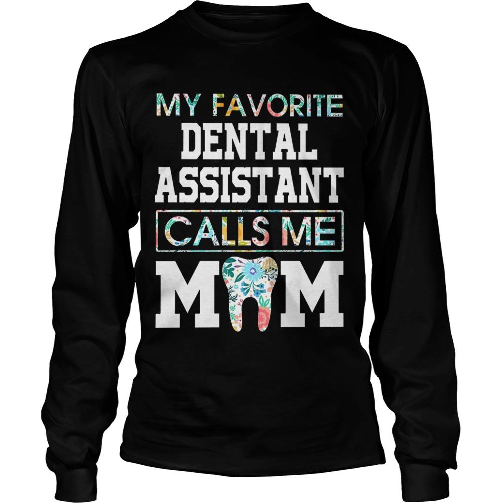 Floral My Favorite Dental Assistant Calls Me Mom Longsleeve Tee