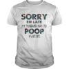 Floral Sorry Im Late My Husband Had To Poop #wifelife Shirt
