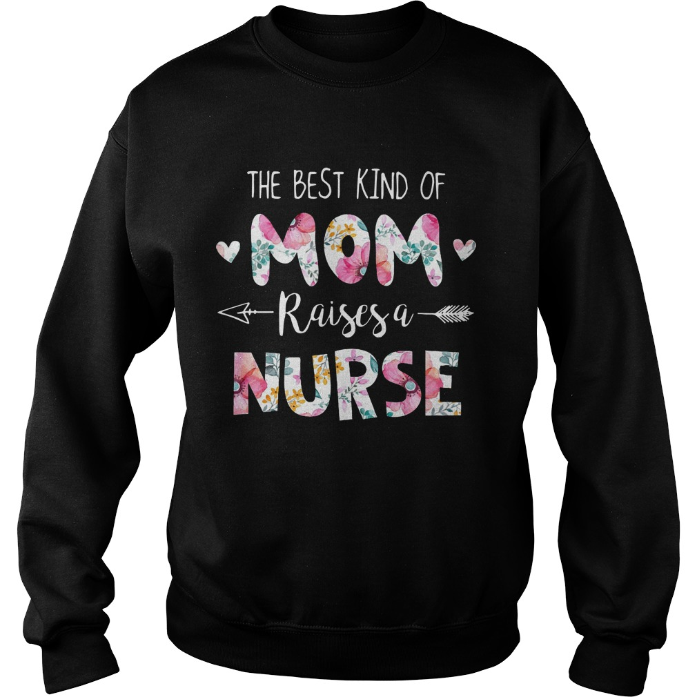 Floral The Best Kind Of Mom Raises A Nurse Sweater
