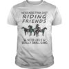 Floral We're More Than Just Riding Friends We're Like A Really Small Gang Shirt