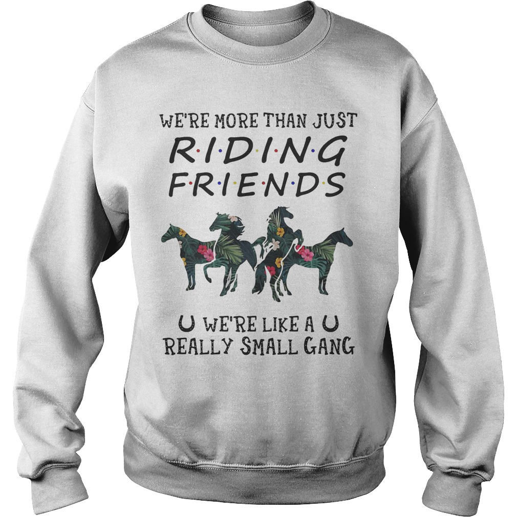 Floral We're More Than Just Riding Friends We're Like A Really Small Gang Sweater