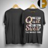 Flower I Won't Quit But I Will Swear The Whole Time Shirt