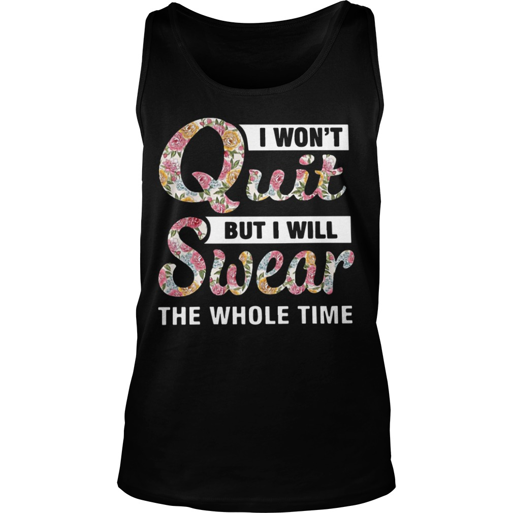 Flower I Won't Quit But I Will Swear The Whole Time Tank Top