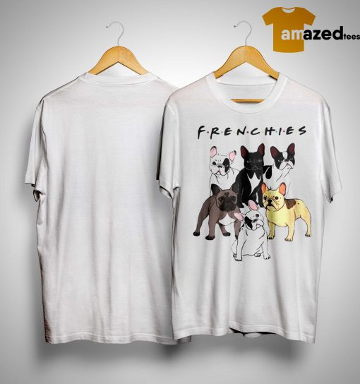 Frenchies Friends Tv Show Dog Shirt