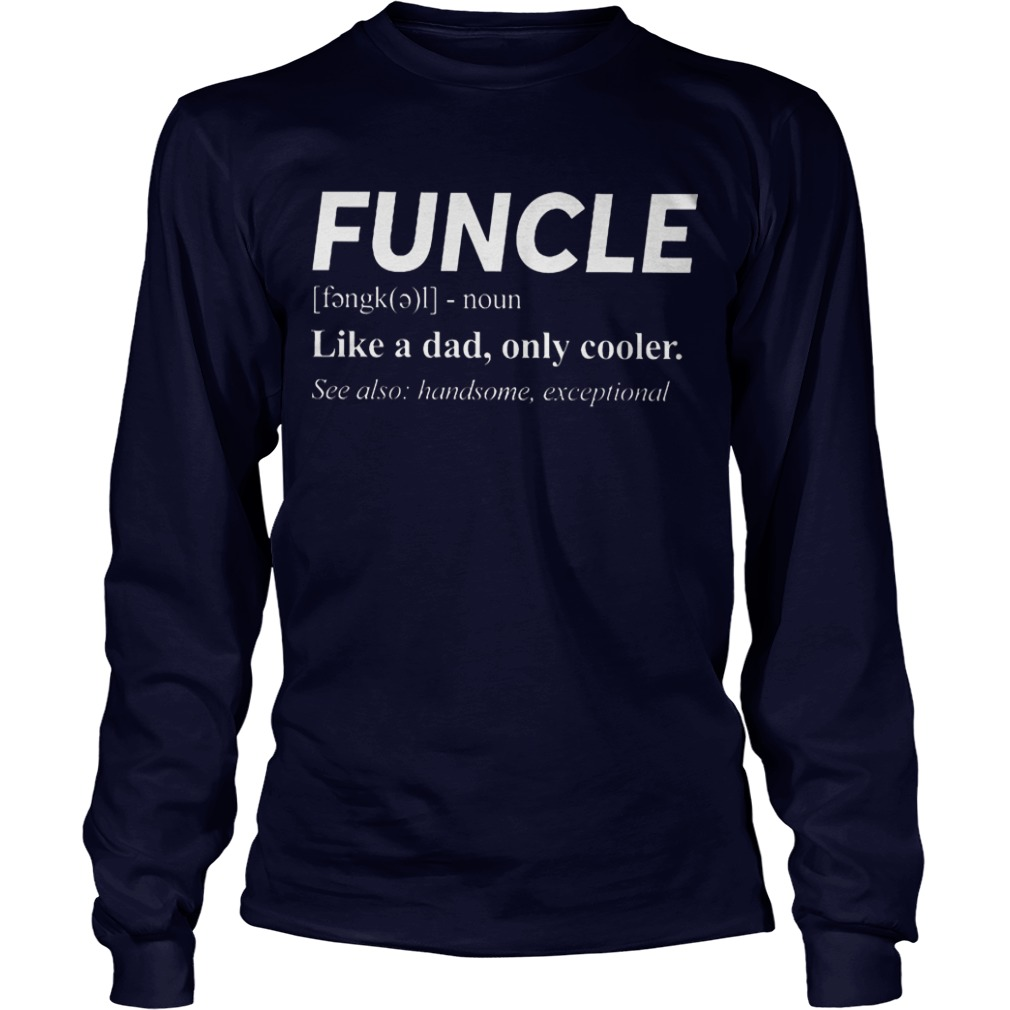 Funcle Noun Like A Dad Only Cooler Longsleeve Tee